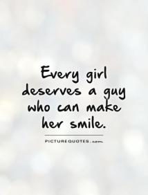 every-girl-deserves-a-guy-who-can-make-her-smile-quote-1
